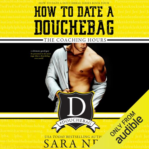 How to Date a Douchebag: The Coaching Hours , H...