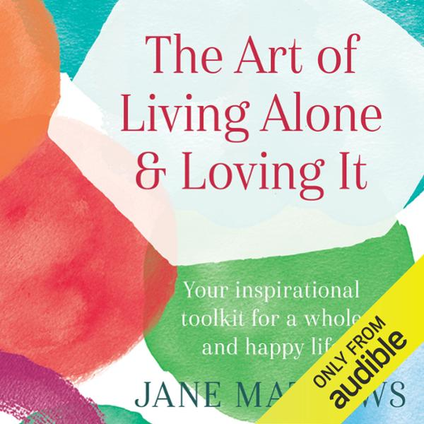 The Art of Living Alone & Loving It , Hörbuch, ...