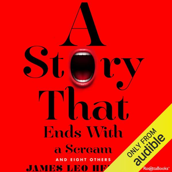 A Story that Ends with a Scream: And Eight Othe...