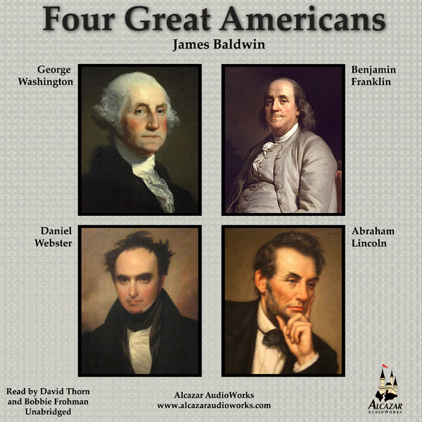 Four Great Americans: Benjamin Franklin, Abraham Lincoln, Daniel Webster, and George Washington , Hörbuch, Digital, 1, 247min