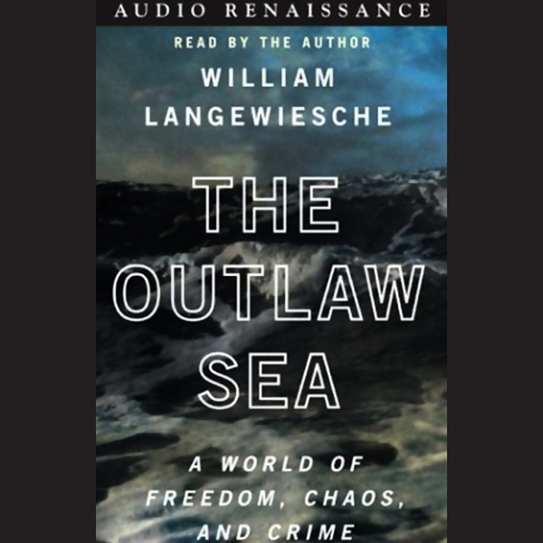 The Outlaw Sea: A World of Freedom, Chaos, and ...
