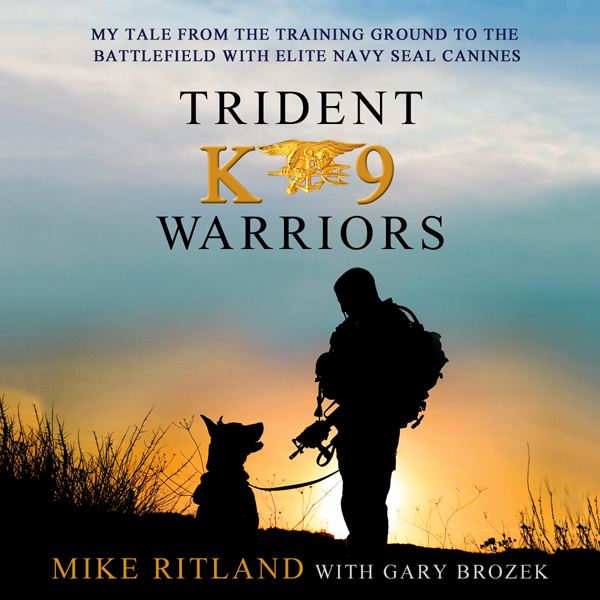 Trident K9 Warriors: My Tale From the Training ...