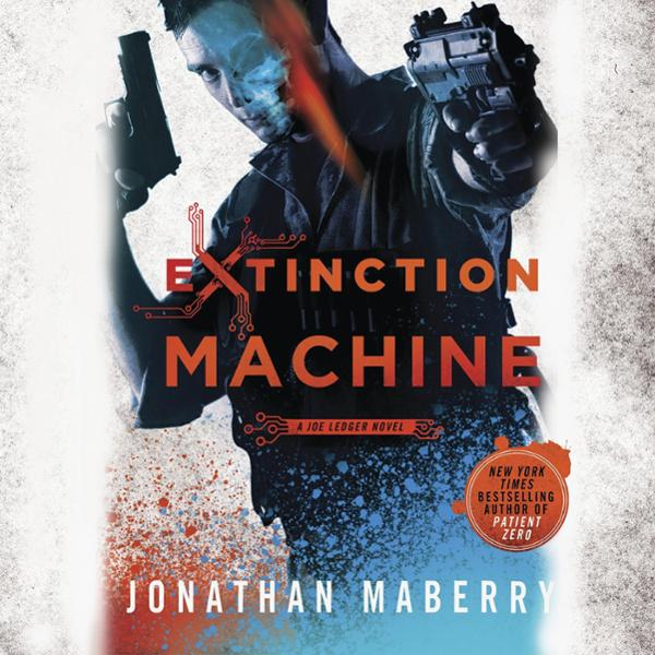 Extinction Machine: The Joe Ledger Novels, Book...