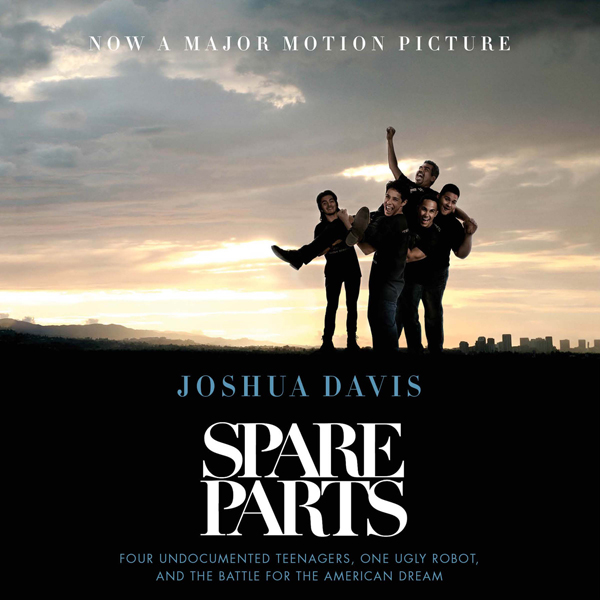 Spare Parts: Four Undocumented Teenagers, One U...