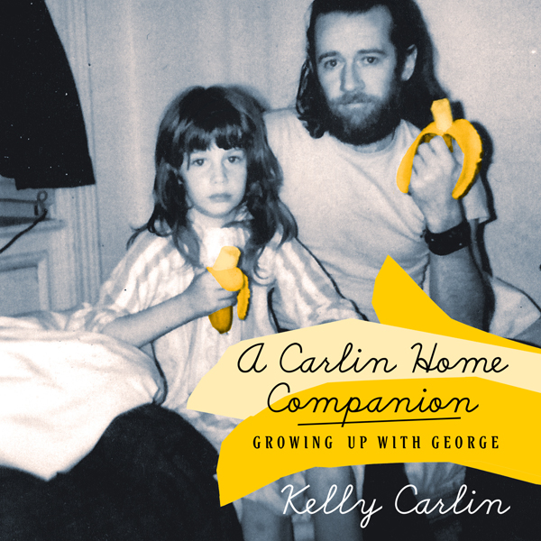 A Carlin Home Companion: Growing Up with George...