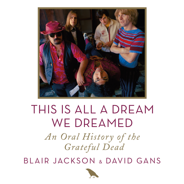 This Is All a Dream We Dreamed: An Oral History...