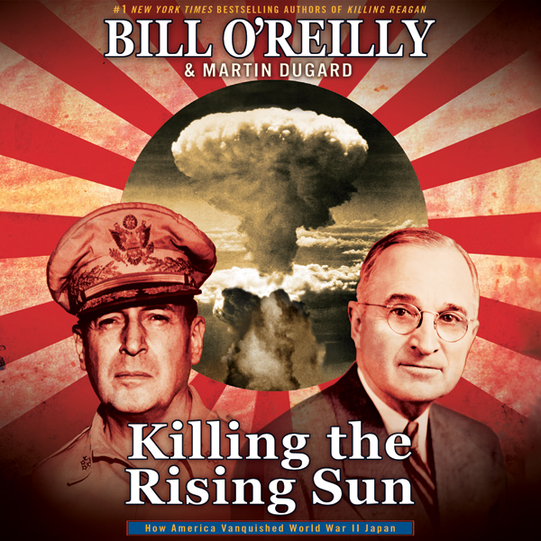 Killing the Rising Sun: How America Vanquished ...