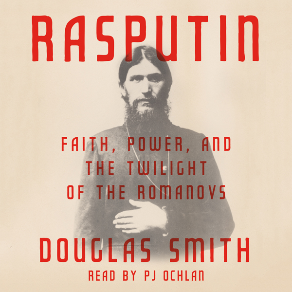 Rasputin: Faith, Power, and the Twilight of the...