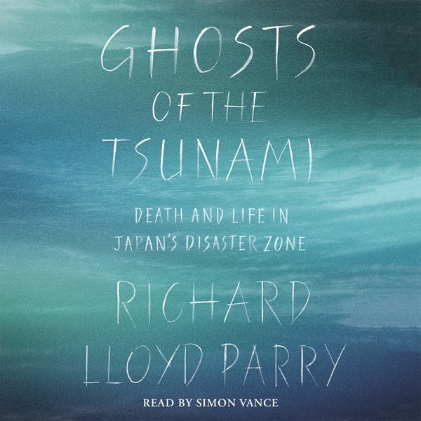 Ghosts of the Tsunami: Death and Life in Japan´...