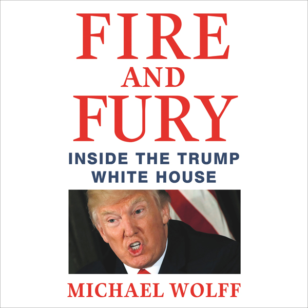 Fire and Fury: Inside the Trump White House (Unabridged)