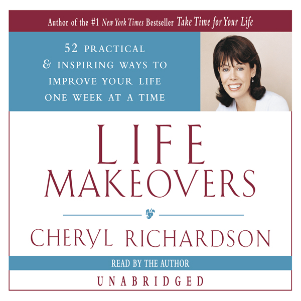 Life Makeovers: 52 Practical & Inspiring Ways to Improve Your Life One Week at a Time , Hörbuch, Digital, 1, 234min