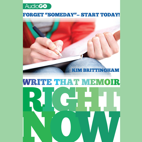 Write That Memoir Right Now: Forget ´´Someday´´...