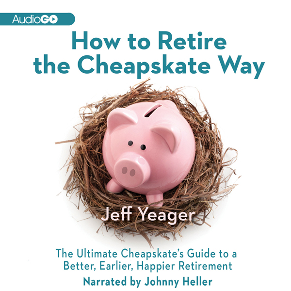 How to Retire the Cheapskate Way: The Ultimate ...