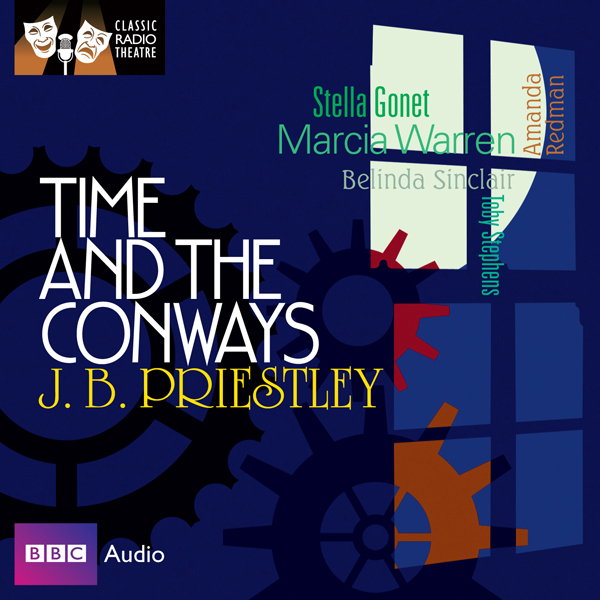 Classic Radio Theatre: Time and the Conways, Hö...