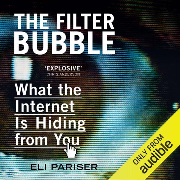 The Filter Bubble: What the Internet Is Hiding ...