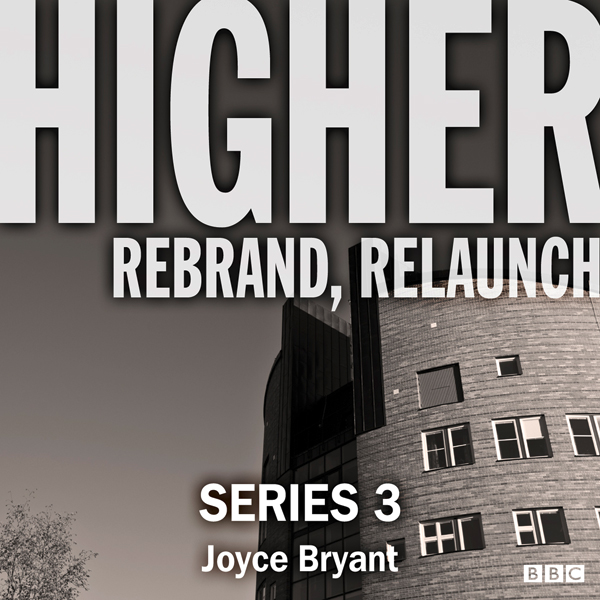 Higher: The Complete Series 3: A BBC Radio 4 dr...