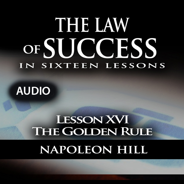Law of Success, Lesson XVI: The Golden Rule , H...
