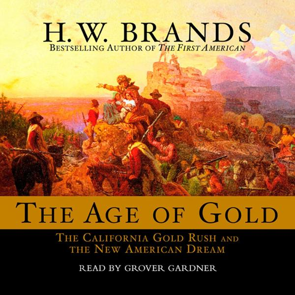 The Age of Gold: The California Gold Rush and t...