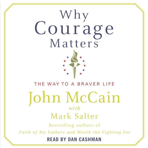 Why Courage Matters: The Way to a Braver Life ,...