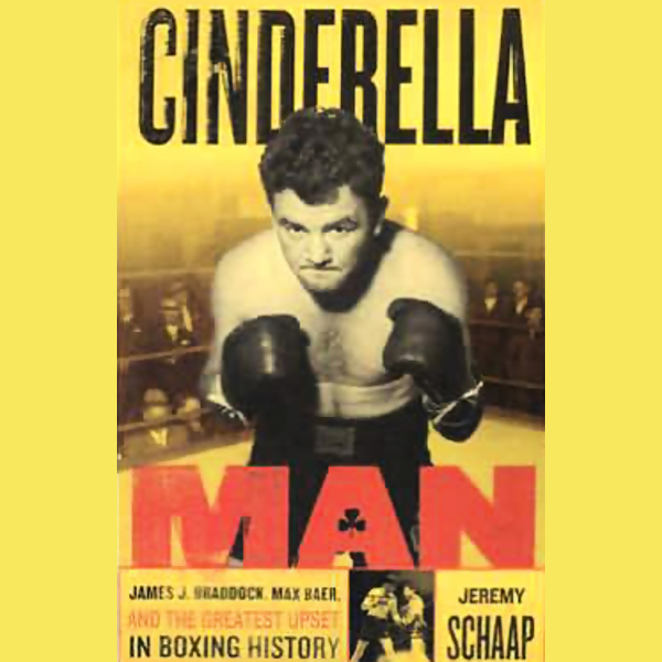 Cinderella Man: James Braddock, Max Baer, and t...
