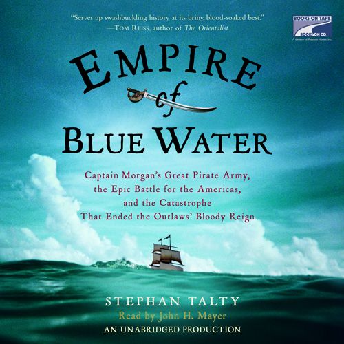 Empire of Blue Water: Captain Morgan´s Great Pirate Army, the Epic Battle for the Americas, and the Catastrophe That Ended the Outlaws´ Bloody Reign , Hörbuch, Digital, 1, 806min