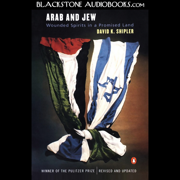 Arab and Jew: Wounded Spirits in a Promised Lan...