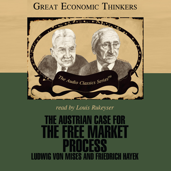 The Austrian Case for the Free Market Process: ...
