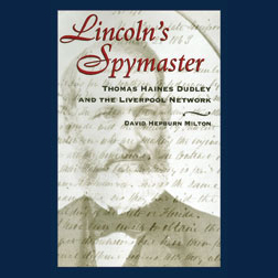 Lincoln´s Spymaster: Thomas Haines Dudley and t...