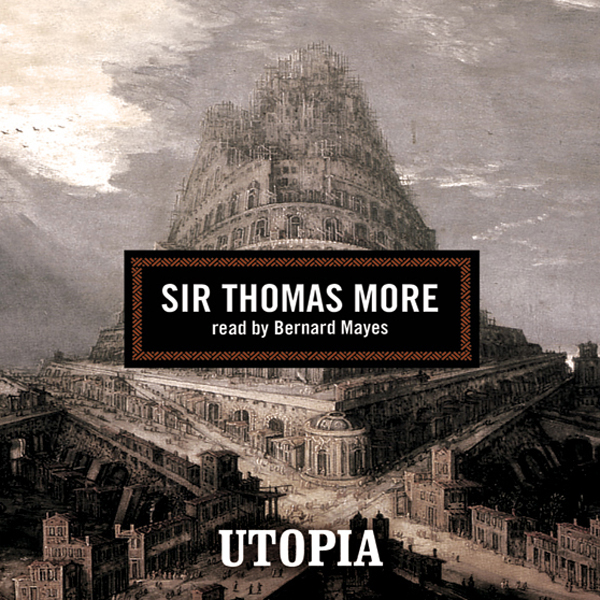 an analysis of values and attitudes conveyed in utopia by sir thomas moore Thomas more's utopia was the first literary work in which the ideas of communism appeared and was in utopia there are strict marriage rules and the men and women are not allowed to marry until certain when king henry viii was ruling england, sir thomas more was the king's lord chancellor.