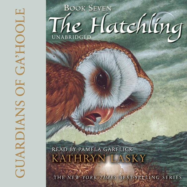 Guardians of Ga´Hoole: Book Seven: The Hatchlin...