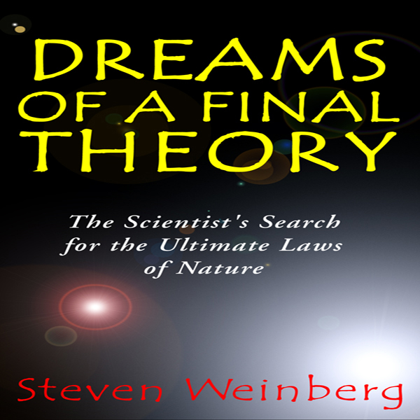 Dreams of a Final Theory: The Scientist´s Searc...