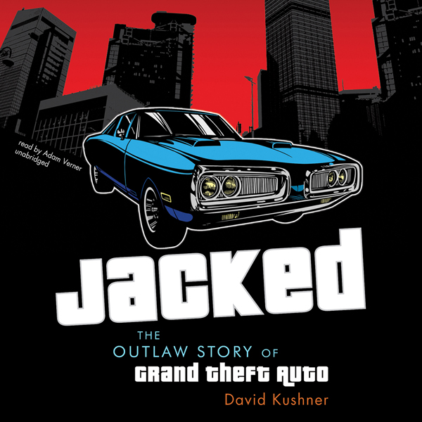 Jacked: The Outlaw Story of Grand Theft Auto , ...