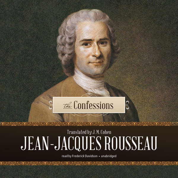 jean jacques rousseau the confessions essay Jean-jacques rousseau introduction jean-jacques rousseau (28 june 1712 - 2 july 1778) was a genevan philosopher, writer, and composer of 18th-century romanticism of french expression his political philosophy influenced the french revolution as well as the overall development of modern political, sociological and educational thought.