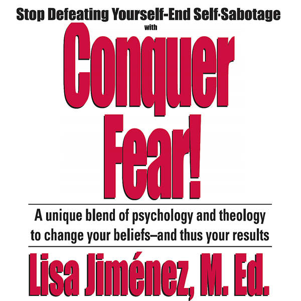 Conquer Fear!: Stop Defeating Yourself - End Se...