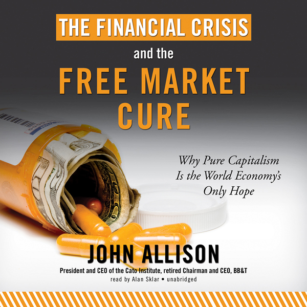The Financial Crisis and the Free Market Cure: Why Pure Capitalism Is the World Economy's Only Hope , Hörbuch, Digital, 1, 634min