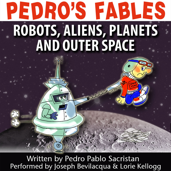 Pedro´s Fables: Robots, Aliens, Planets, and Ou...