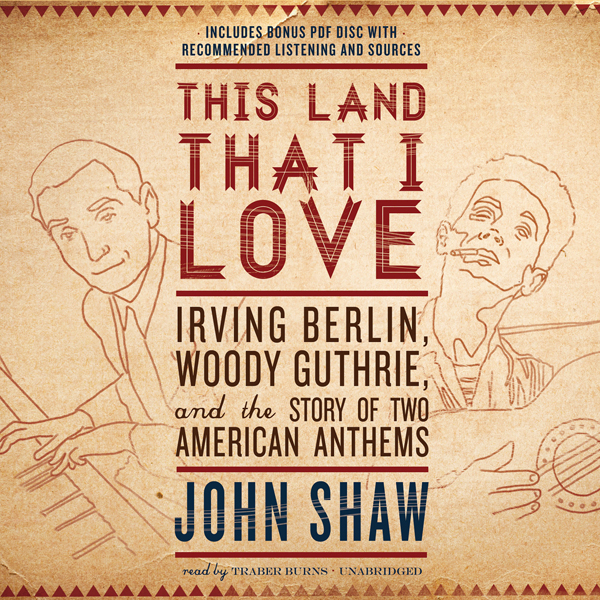 This Land That I Love: Irving Berlin, Woody Guthrie, and the Story of Two American Anthems , Hörbuch, Digital, 1, 440min