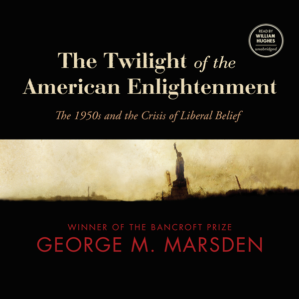 The Twilight of the American Enlightenment: The...