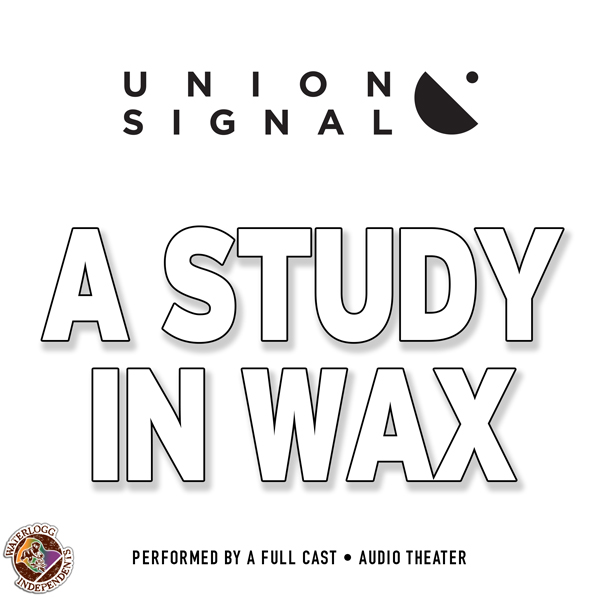 A Study in Wax: The Union Signal Radio Theater,...