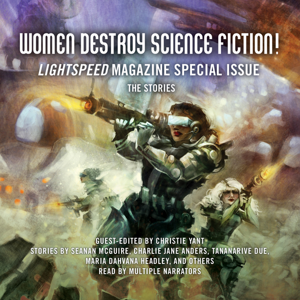 Women Destroy Science Fiction!: Lightspeed Magazine Special Issue - the Stories , Hörbuch, Digital, 1, 911min