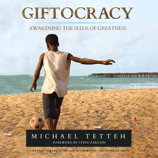 Giftocracy: Awakening the Seeds of Greatness , ...