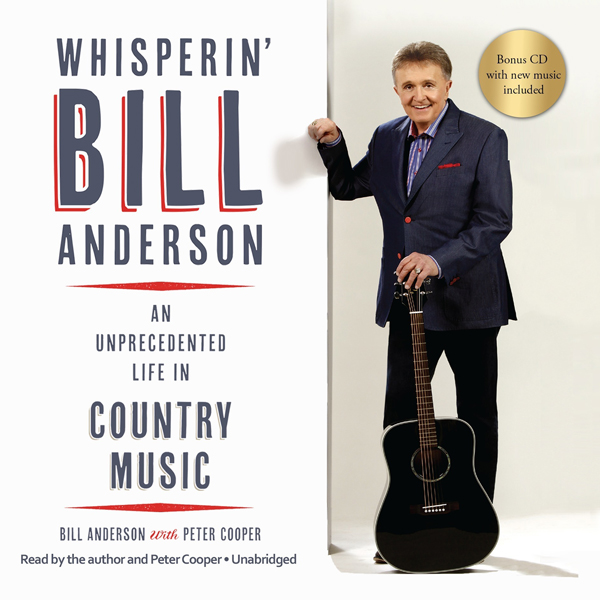 Whisperin' Bill Anderson: An Unprecedented Life...