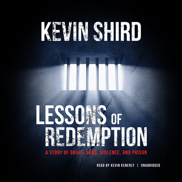 Lessons of Redemption: A Story of Drugs, Guns, ...