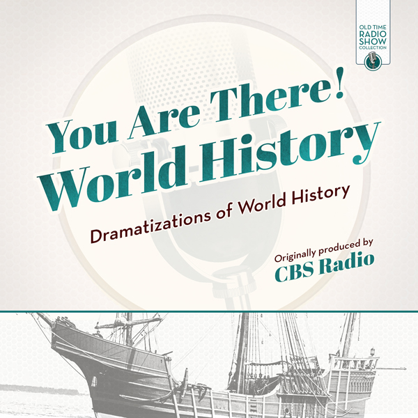 You Are There! World History: Dramatizations of...