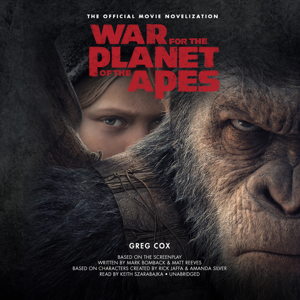 War for the Planet of the Apes: The Official Movie Novelization (Unabridged)