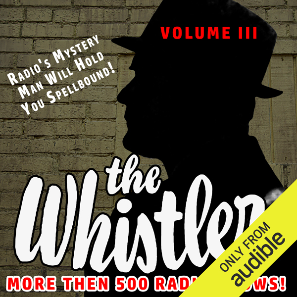 The Whistler - More Than 500 Radio Shows!, Volu...