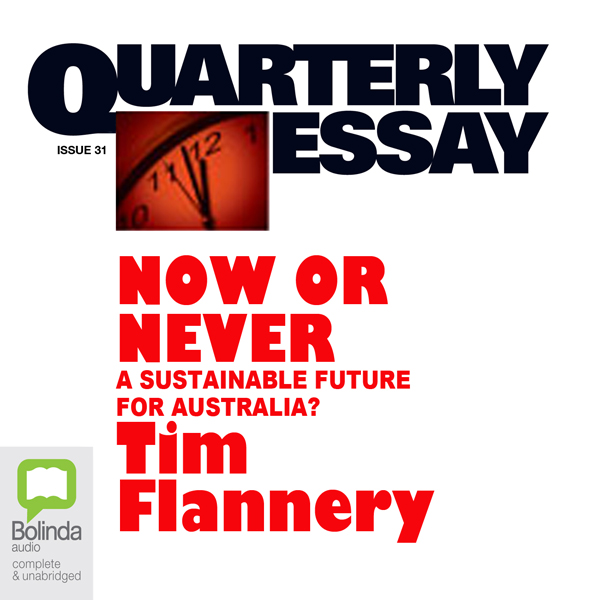 Quarterly Essay 31: Now or Never: A Sustainable...