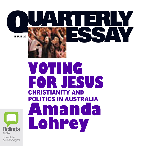 Quarterly Essay 22: Voting for Jesus: Christian...