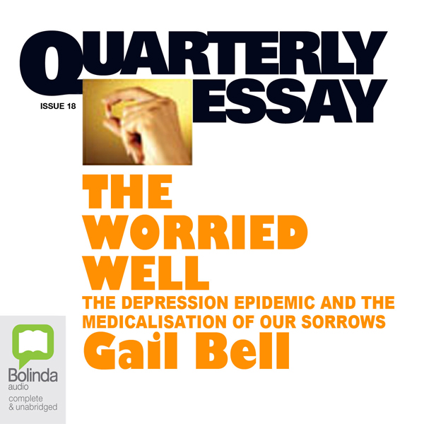 Quarterly Essay 18: The Worried Well: The Depre...