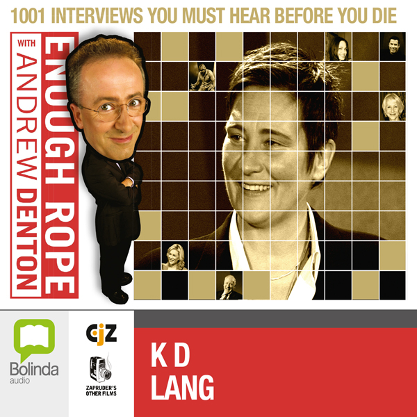 Enough Rope with Andrew Denton: K.D. Lang, Hörb...